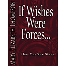 If Wishes Were Forces: Three Very Short Stories