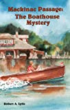 Front cover for the book Mackinac Passage: The Boathouse Mystery by Robert A. Lytle
