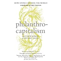 Philanthrocapitalism: How Giving Can Save the World.