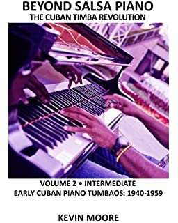 Beyond Salsa Piano: The Cuban Timba Piano Revolution: Volume 2 - Early Cuban Piano…