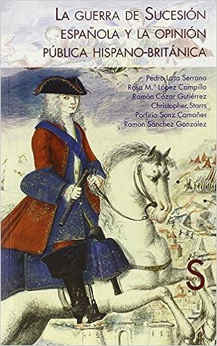 La Guerra De Sucesión Española Y La Opinión Pública Hispano-Británica Serie Historia Moderna: Amazon.es: Losa, Pedro: Libros
