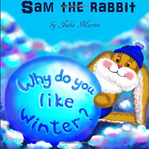 Sam the rebbit Why do you like winter? (Sam the rabbit and seasons of the year) (Volume (Winter Rabbit)