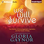 We Will Survive: True Stories of Encouragement, Inspiration, and the Power of Song | Gloria Gaynor,Sue Carswell