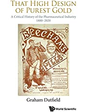 That High Design of Purest Gold: A Critical History of the Pharmaceutical Industry, 1880-2020