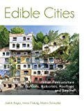 Edible Cities: Urban Permaculture for Gardens, Balconies, Rooftops, and Beyond
