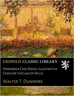 Hornbook Case Series: Illustrative Cases on the Law of Wills