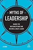 Myths of Leadership: Banish the Misconceptions and Become a Great Leader (Business Myths)