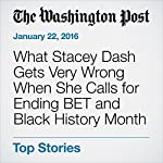 What Stacey Dash Gets Very Wrong When She Calls for Ending BET and Black History Month | Janell Ross