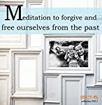 Meditation to Forgive and Free Ourselves from the Past | Lluis Ayza