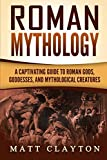Roman Mythology: A Captivating Guide to Roman Gods, Goddesses, and Mythological Creatures