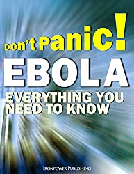 Don't Panic! EBOLA - Everything You Need To Know