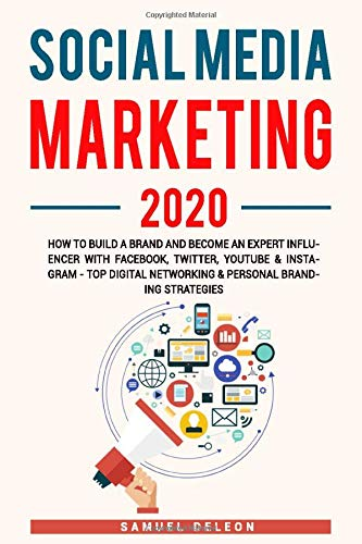 SOCIAL MEDIA MARKETING 2020: How To Build A Brand And Become An Expert Influencer With Facebook Twitter Youtube&Instagram - Top Digital Networking & Personal Branding Strategies