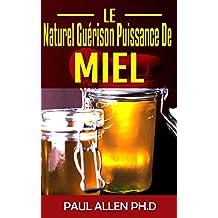 Le Naturel Guérison Puissance De Miel: Les Miel Miraculeuse Guérison Puissance Secrets Exposé (French Edition)