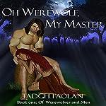 Oh Werewolf, My Master: Of Werewolves and Men, Book 1 | Tadgh Faolan