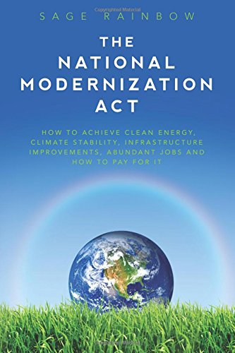 The National Modernization Act: How to achieve clean energy, climate stability, infrastructure improvements, abundant jobs and how to pay for it pdf