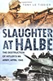 img - for Slaughter at Halbe: Hitler's Ninth Army in the Spreewald Pocket, April 1945 book / textbook / text book