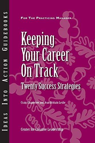 Keeping Your Career on Track: Twenty Success Strategies Craig Chappelow