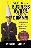 You're a Business Owner, Not a Dummy!, Michael Mintz, 1475922248