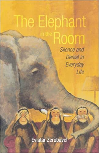 The Elephant In The Room: Silence And Denial In Everyday Life by Eviatar Zerubavel