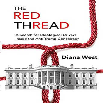 The Red Thread: A Search for Ideological Drivers Inside the Anti-Trump Conspiracy (English Edition) eBook: West, Diana: Amazon.es: Tienda Kindle