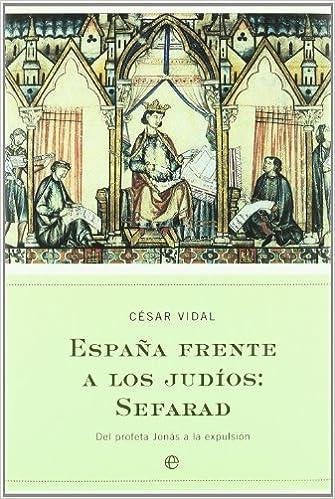 España frente a los judios - sefarad Historia la Esfera: Amazon.es: Vidal, Cesar: Libros