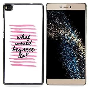 "For Huawei Ascend P8 (Not for P8 Lite) Case , ¿Qué haría Líneas Rosa Blanco Negro"" - Diseño Patrón Teléfono Caso Cubierta Case Bumper Duro Protección Case Cover Funda"