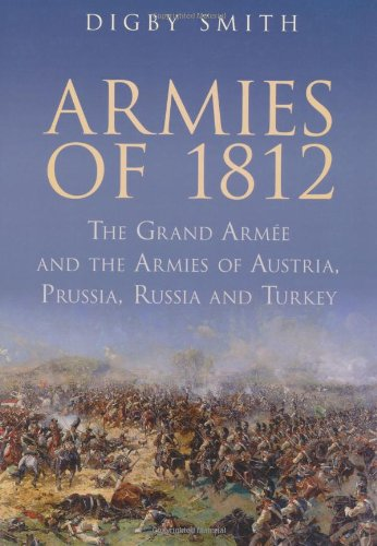 Armies of 1812: The Grand Armee and the Armies of Austria, Prussia, Russia and Turkey