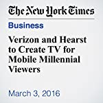 Verizon and Hearst to Create TV for Mobile Millennial Viewers | Emily Steel