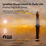 Ignatian Discernment in Daily Life: Finding God in All Things | Fr. Timothy Gallagher OMV STD