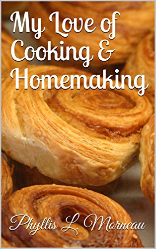My Love of Cooking & Homemaking by [Morneau, Phyllis L. ]