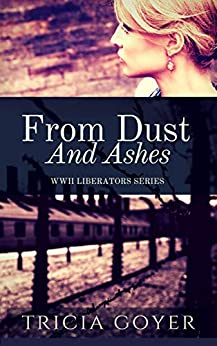 From Dust and Ashes: A Story of Liberation (Liberator Series Book 2) by [Goyer, Tricia]