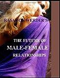 The Future of Male - Female Relationships, Rasa Von Werder, 0557090008
