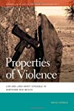 Properties of Violence : Law and Land Grant Struggle in Northern New Mexico, Correia, David, 0820345024