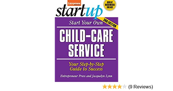 Start Your Own Child Care Service Your Step By Step Guide To