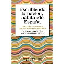 Escribiendo la nación, habitando España: La narrativa colombiana desde el prisma transatlántico (Letral nº 5) (Spanish Edition)