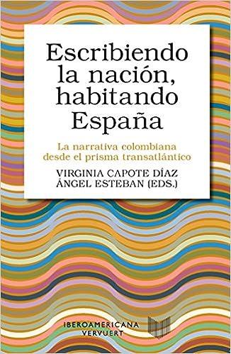 Escribiendo la nación, habitando España : la narrativa colombiana desde el prisma transatlántico Letral: Amazon.es: Capote Díaz, Virginia, Esteban, Ángel: Libros