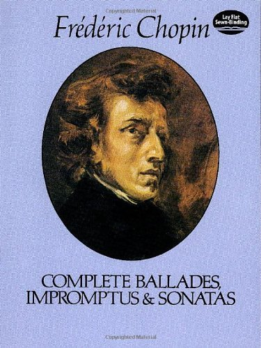 Complete Ballades, Impromptus and Sonatas by Chopin, Frédéric, Classical Piano Sheet Music (September 1, 1981) Paperback by