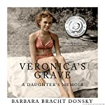 Veronica's Grave: A Daughter's Memoir | Barbara Bracht Donsky