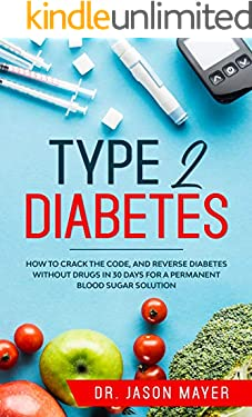 Type 2 Diabetes: How to Crack the Code, and Reverse Diabetes without Drugs in 30 Days for a Permanent Blood Sugar Solution
