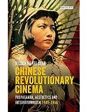 Chinese Revolutionary Cinema: Propaganda, Aesthetics and Internationalism 1949-1966