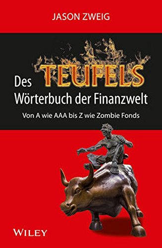 Des Teufels Wörterbuch der Finanzwelt: Von A wie AAA bis Z wie Zombie Fonds Gebundenes Buch – 20. April 2016 Jason Zweig Wolfgang Wurbs Wiley-VCH 3527508783