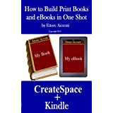 How to Build Print Books and eBooks in one shot: With CreateSpace and Kindle print on demand. Writing instructions, Createspace publishing guide, formatting ebooks for kindle