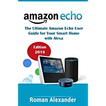 Amazon Echo – the manual for Alexa, Echo Dot and Smart Home: Your quick introduction to the fascinating world of voice control in your home (Smart Home System Book 1)