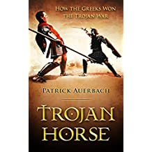 Trojan Horse: How the Greeks Won the Trojan War (Trojan Horse, Trojan War, Greek Mythology, Ancient Greece)