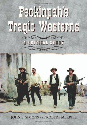 Peckinpah's Tragic Westerns: A Critical Study