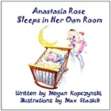 Anastasia Rose Sleeps in Her Own Room, Megan Kopczynki, 1456013750