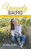 Uniquely Qualified: Walk Into Your Destiny