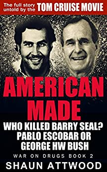 American Made: Who Killed Barry Seal? Pablo Escobar or George HW Bush (War On Drugs Book 2) by [Attwood, Shaun]