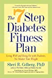 The 7 Step Diabetes Fitness Plan: Living Well and Being Fit with Diabetes, No Matter Your Weight...