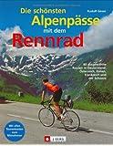 Die schönsten Alpenpässe mit dem Rennrad: Die 40 schönsten Ziele in Deutschland, Österreich, Italien, Frankreich und der Schweiz